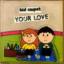 "KID CARPET / YOUR LOVE [7""]"