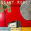 GIANT ROBOT / CRUSHING YOU WITH STYLE [2LP]
