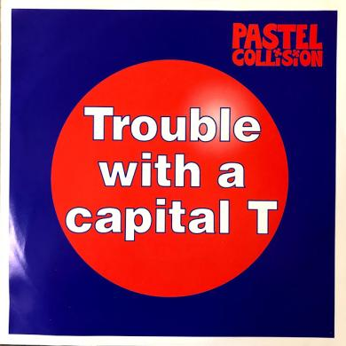 "PASTEL COLLISION / TROUBLE WITH A CAPITAL T [7""]"