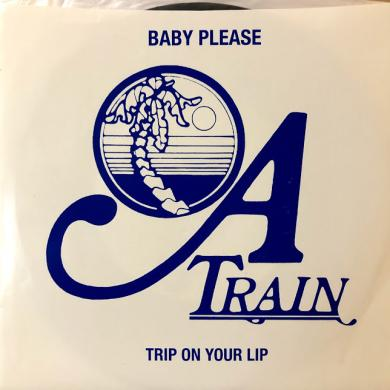 "A TRAIN / BABY PLEASE [7""]"