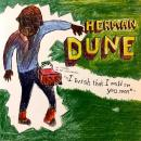 "HERMAN DUNE / I WISH THAT I COULD SEE YOU SOON [7""]"